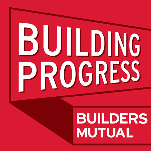 Building Progress Podcasts by Builders Mutual